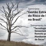 Abertas as inscrições para o Seminário Gestão das Secas no Brasil e Treinamento Avançado em Sensoriamento Remoto